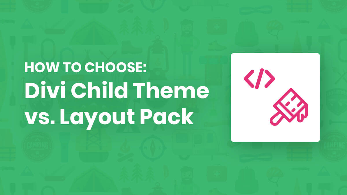 How To Choose Between A Divi Child Theme And A Divi Layout Or Layout Pack