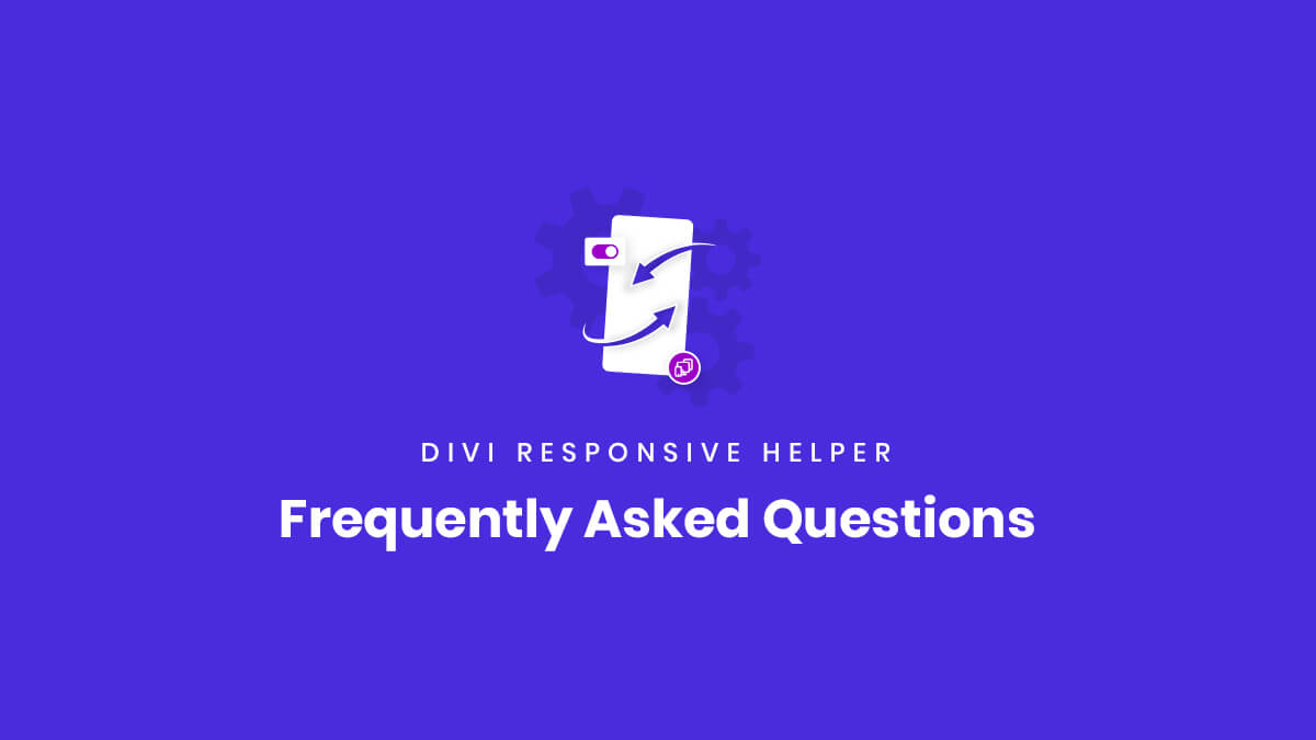 Frequently Asked Questions about the Divi Responsive Helper Plugin by Pee Aye Creative