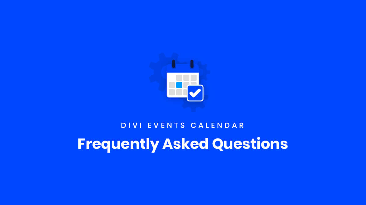 Frequently Asked Questions for the Divi Events Calendar Plugin by Pee Aye Creative