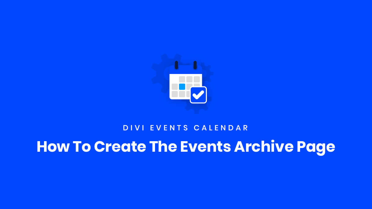 How To Create The Events Archive Page in the Divi Events Calendar Plugin by Pee Aye Creative