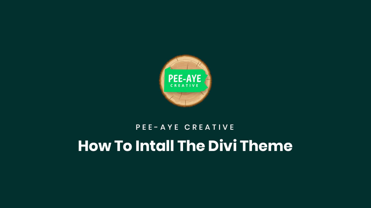 How To Install The Divi Theme by Pee Aye Creative