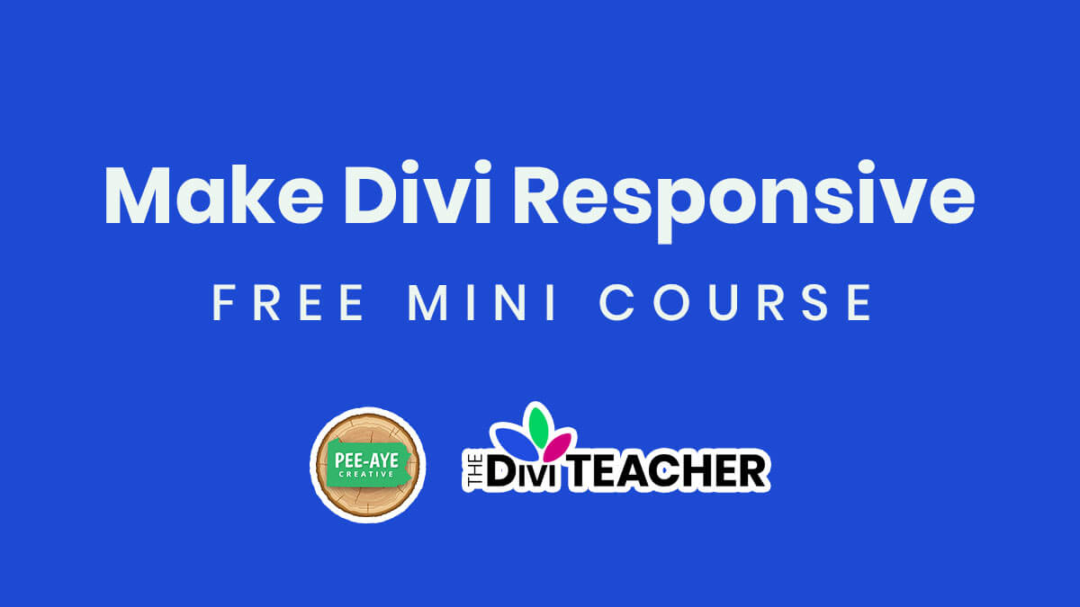 How To Make Divi Responsive Free Course by Pee-Aye Creative