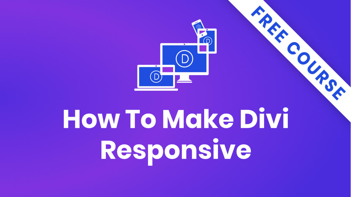 FREE Course On Making Divi Responsive Now Available