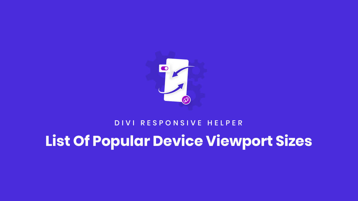 List Of Popular Device Viewport Sizes for using the Divi Responsive Helper Plugin by Pee Aye Creative