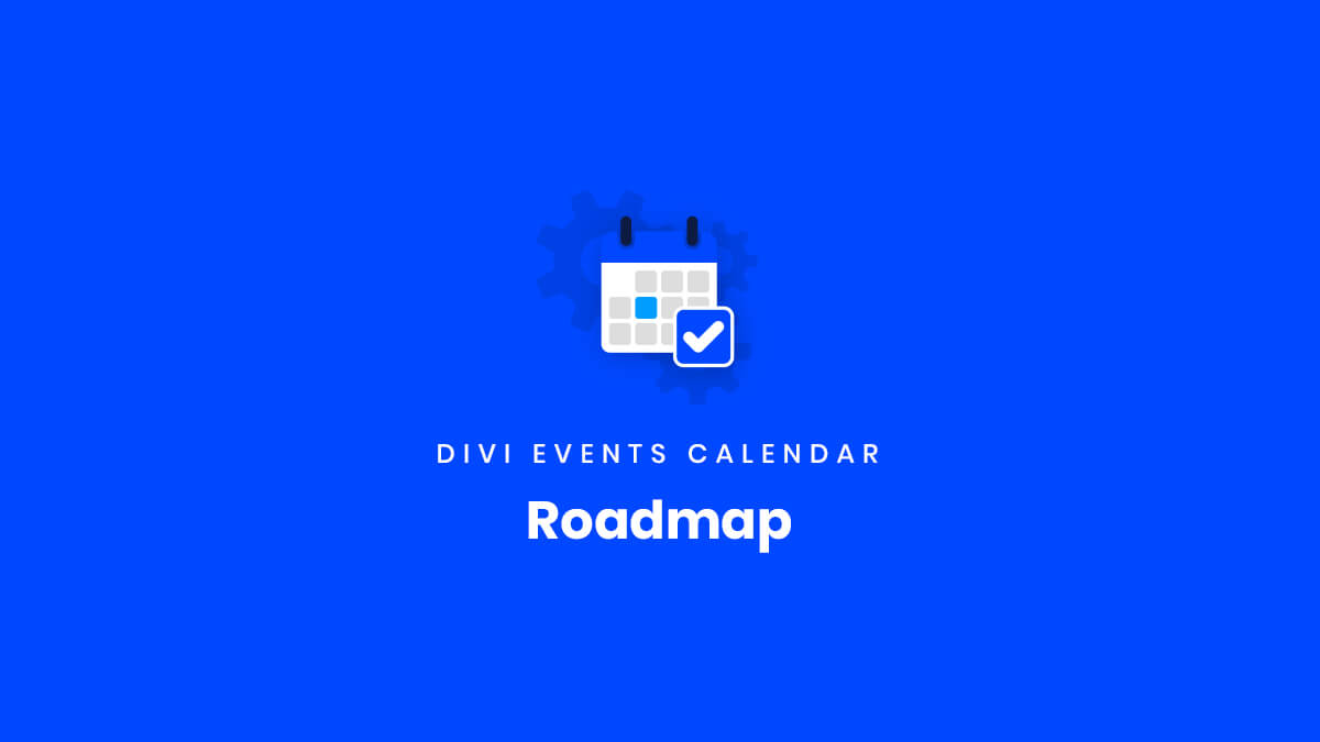 Roadmap for the Divi Events Calendar Plugin by Pee Aye Creative