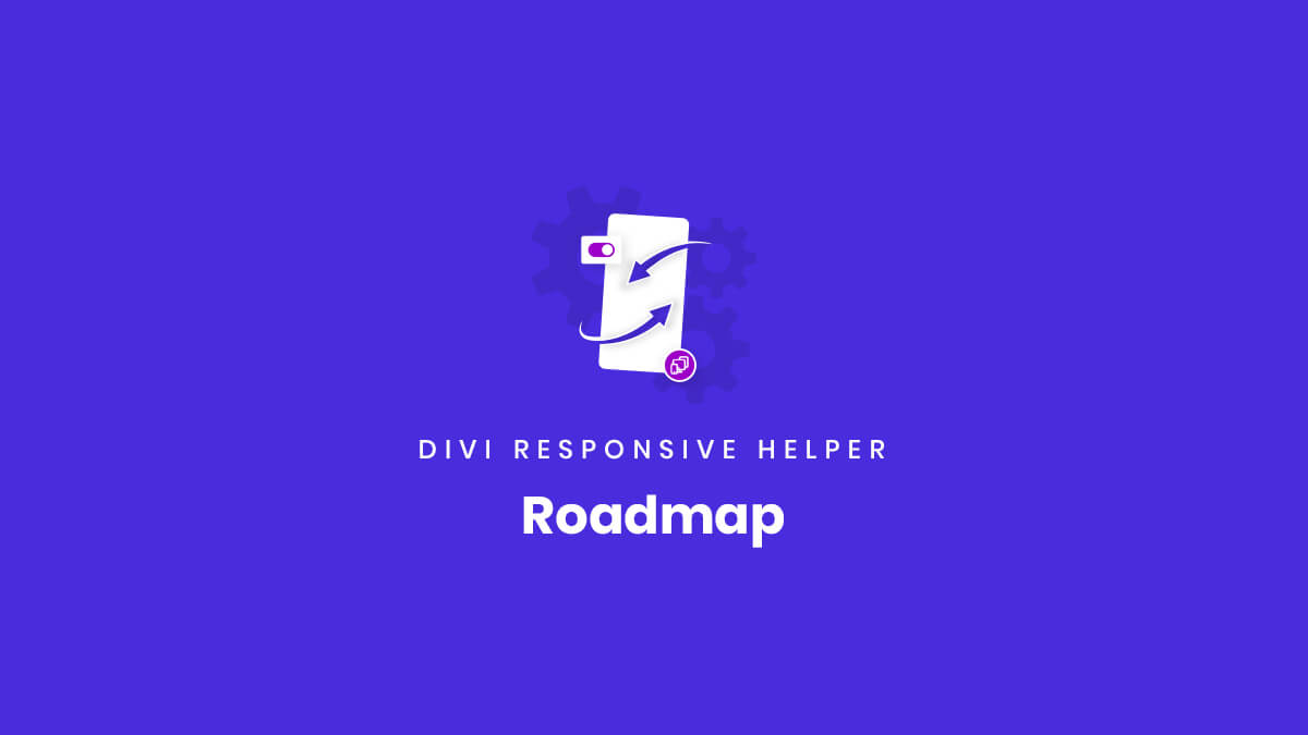 Roadmap of new features for the Divi Responsive Helper Plugin by Pee Aye Creative
