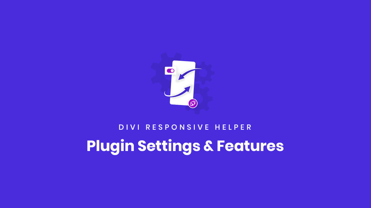 All Settings and Features of the Divi Responsive Helper Plugin by Pee Aye Creative
