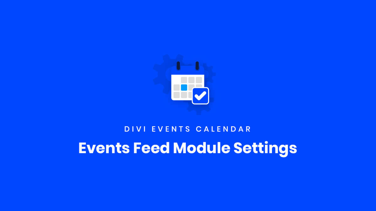 Events Feed Module Settings for the Divi Events Calendar Plugin by Pee Aye Creative