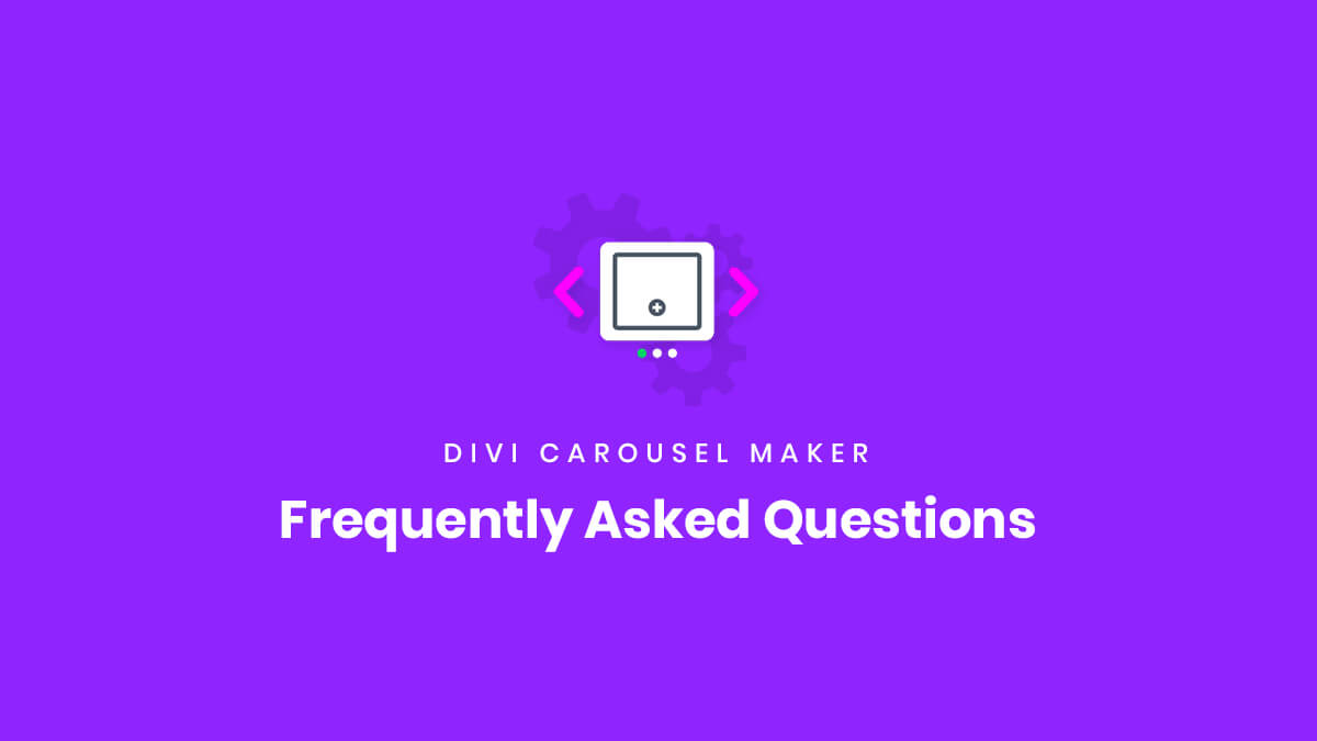 Frequently Asked Questions about the Divi Carousel Maker Plugin by Pee Aye Creative