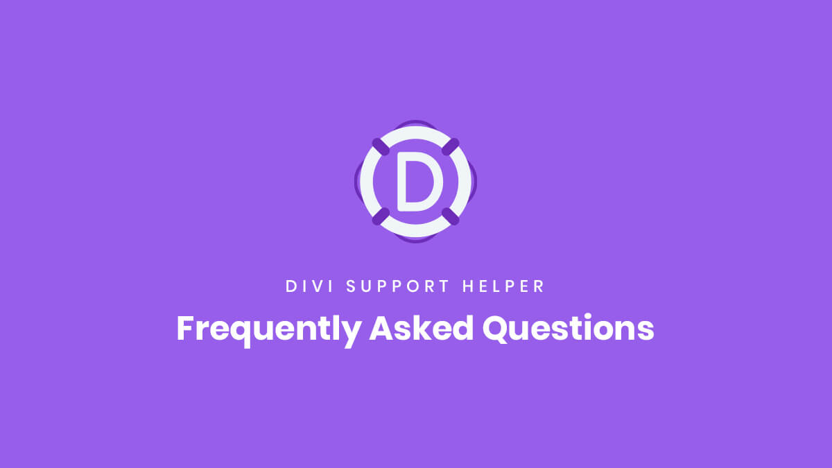 Frequently Asked Questions for the Divi Support Helper Plugin by Pee Aye Creative