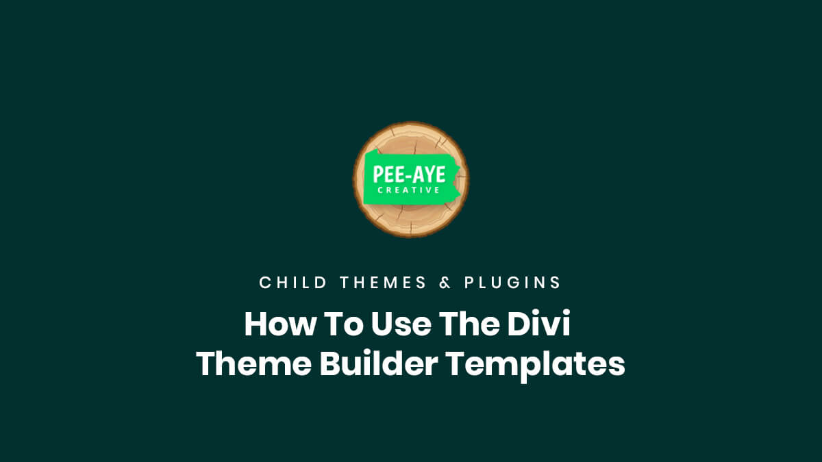 How To use the Divi child theme Divi Theme Builder Templates by Pee Aye Creative
