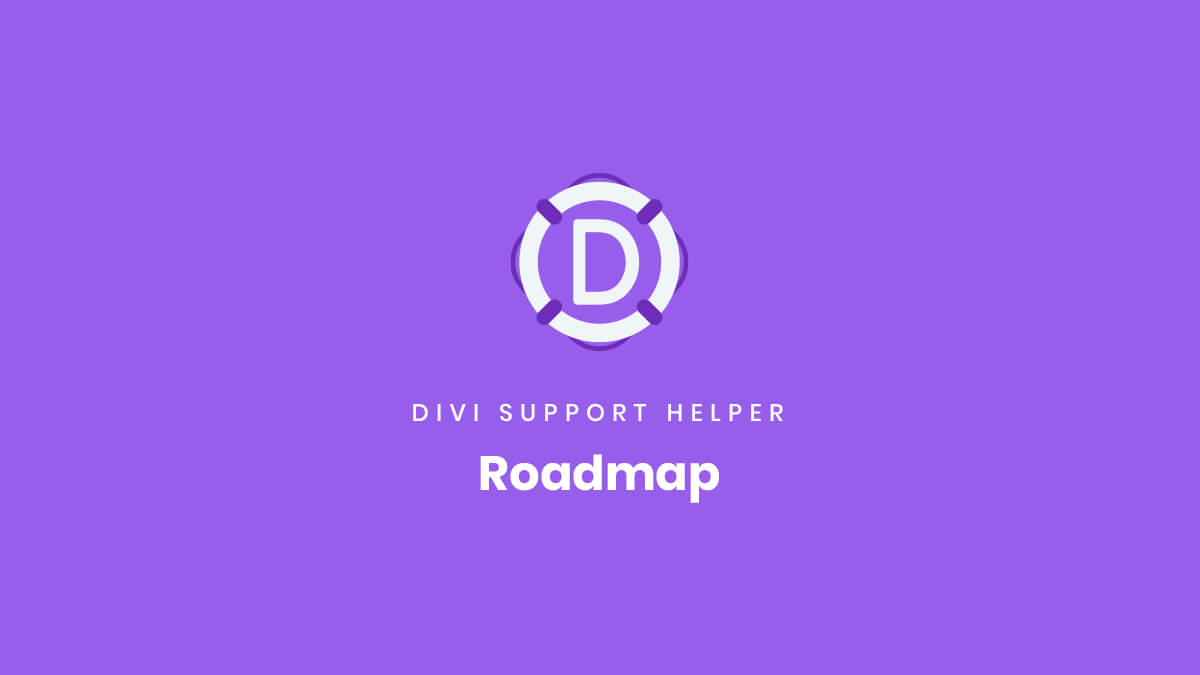Roadmap for the Divi Support Helper Plugin by Pee Aye Creative