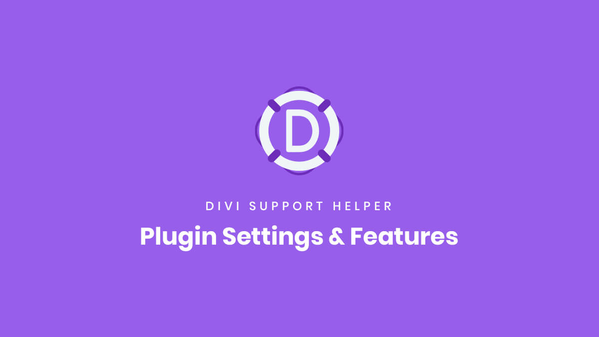 Settings and Features of the Divi Support Helper Plugin by Pee Aye Creative