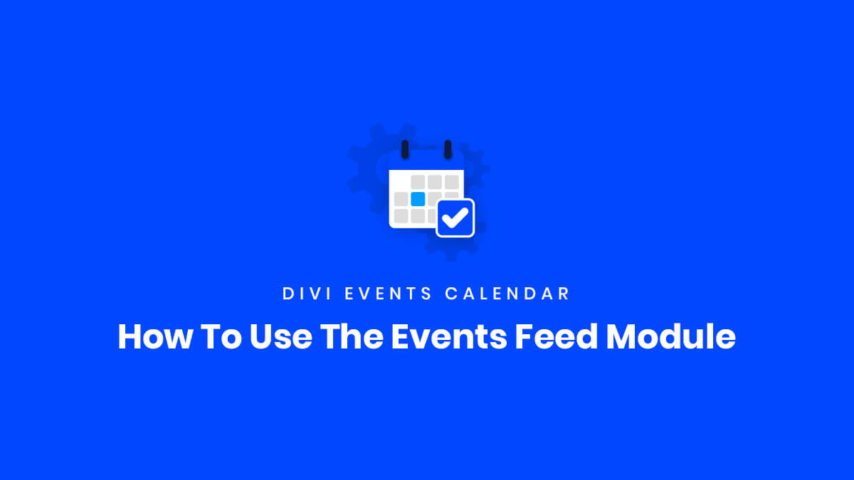 How To Use The Events Feed Module in the Divi Events Calendar Plugin by Pee Aye Creative