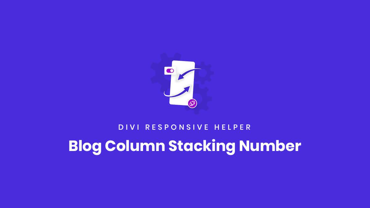 Blog Module Post Column Stacking Number settings of the Divi Responsive Helper Plugin by Pee Aye Creative