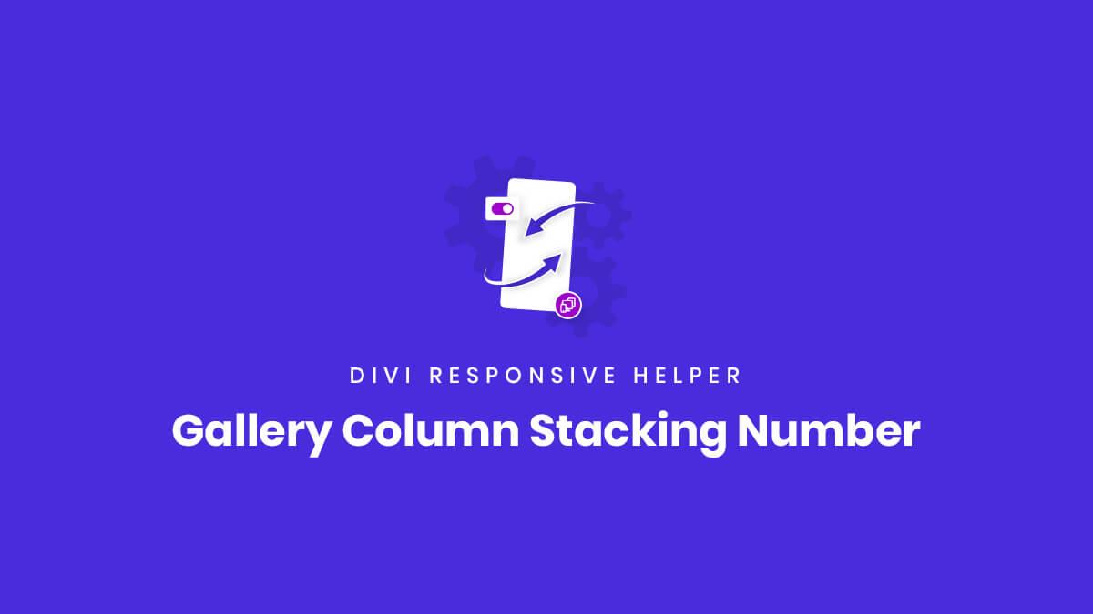 Gallery Module Image Column Stacking Number settings of the Divi Responsive Helper Plugin by Pee Aye Creative