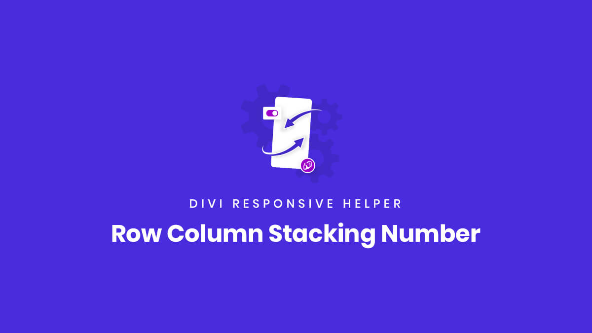 Row Column Stacking Number settings in the Divi Responsive Helper Plugin by Pee Aye Creative
