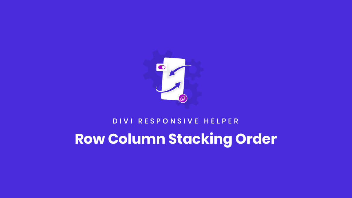 Row Column Stacking Order settings in the Divi Responsive Helper Plugin by Pee Aye Creative