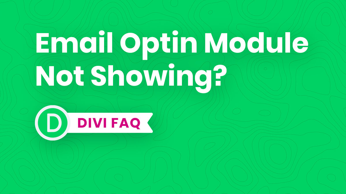Why Is The Divi Email Optin Module Not Showing?