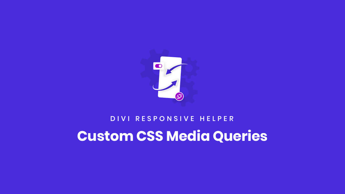 Custom CSS Media Queries Feature of the Divi Responsive Helper Plugin by Pee Aye Creative