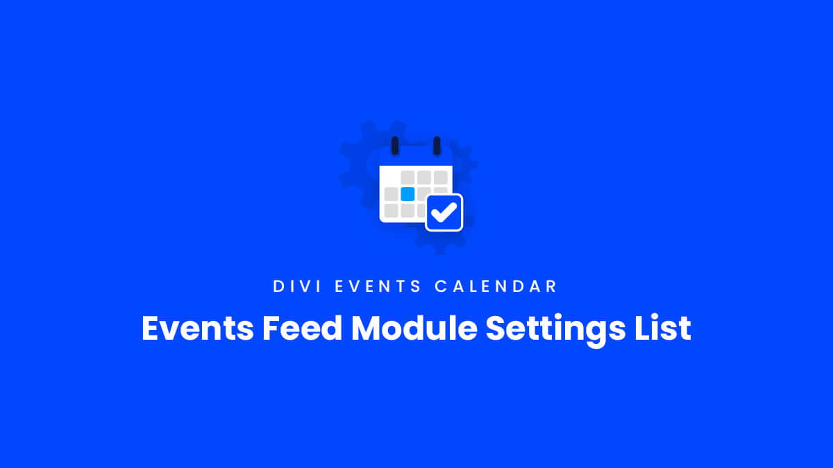 Events Feed Module Settings List for the Divi Events Calendar Plugin by Pee Aye Creative