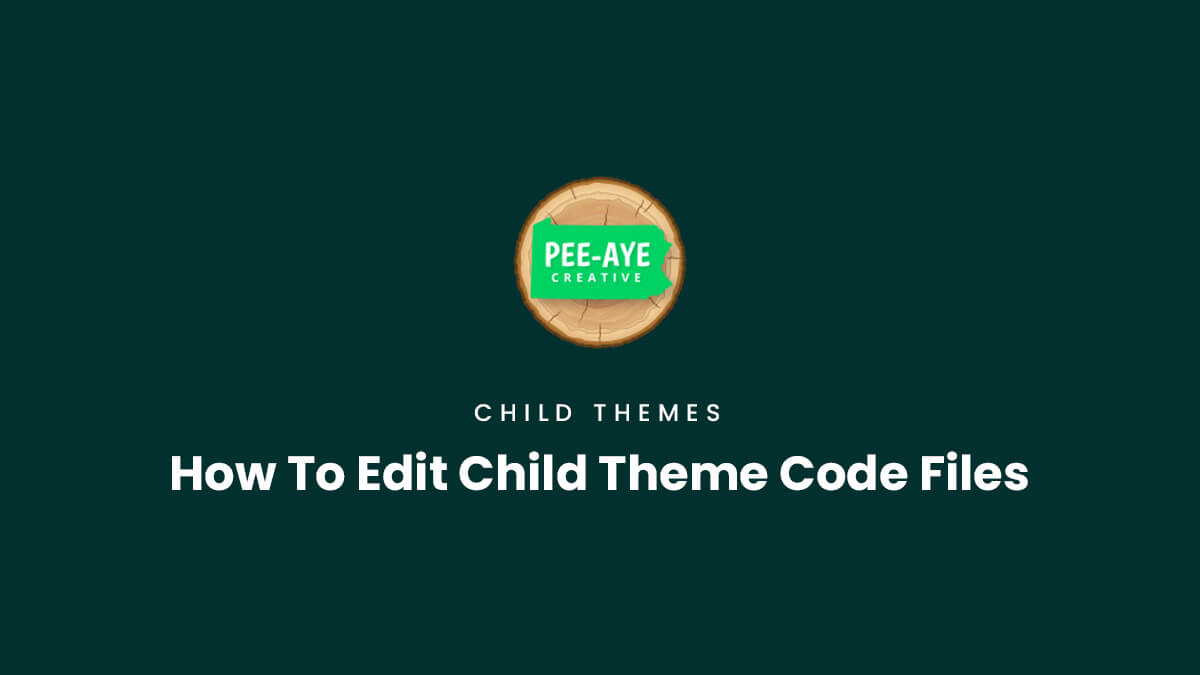 How To Edit Child Theme Code Files Product Documentation by Pee Aye Creative