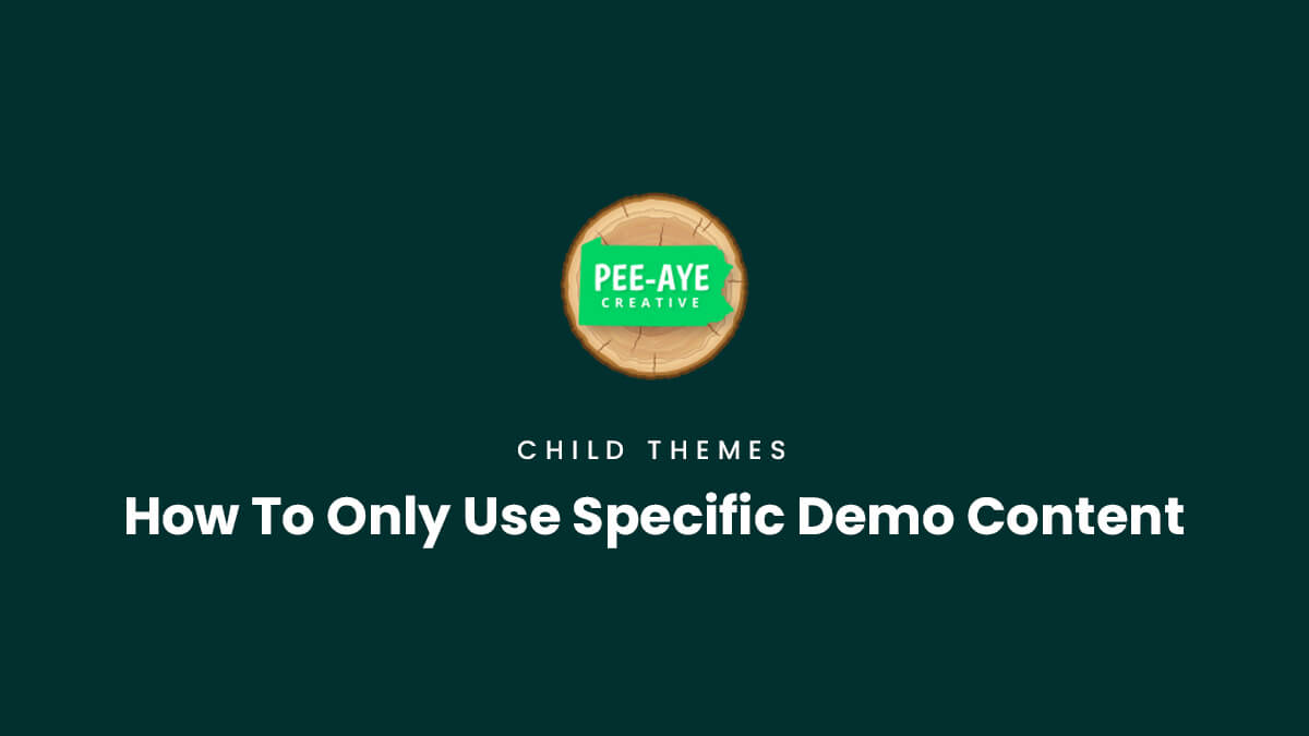 How To Only Use Specific Demo Content from our child themes