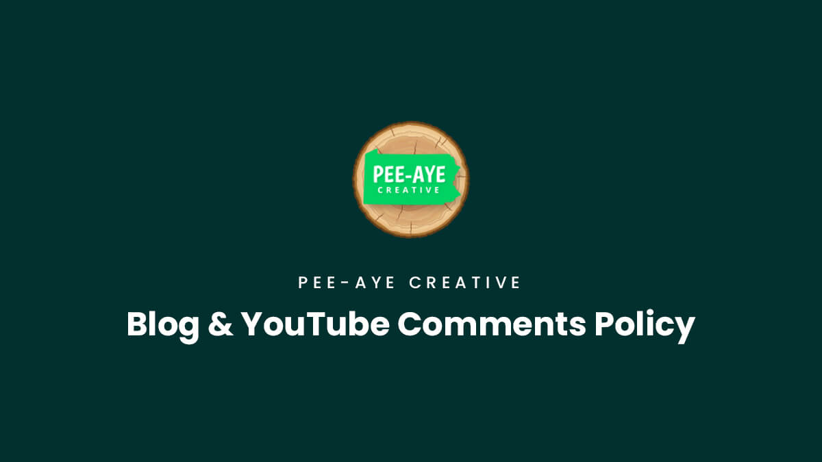 Blog and YouTube Comments Policy Pee Aye Creative
