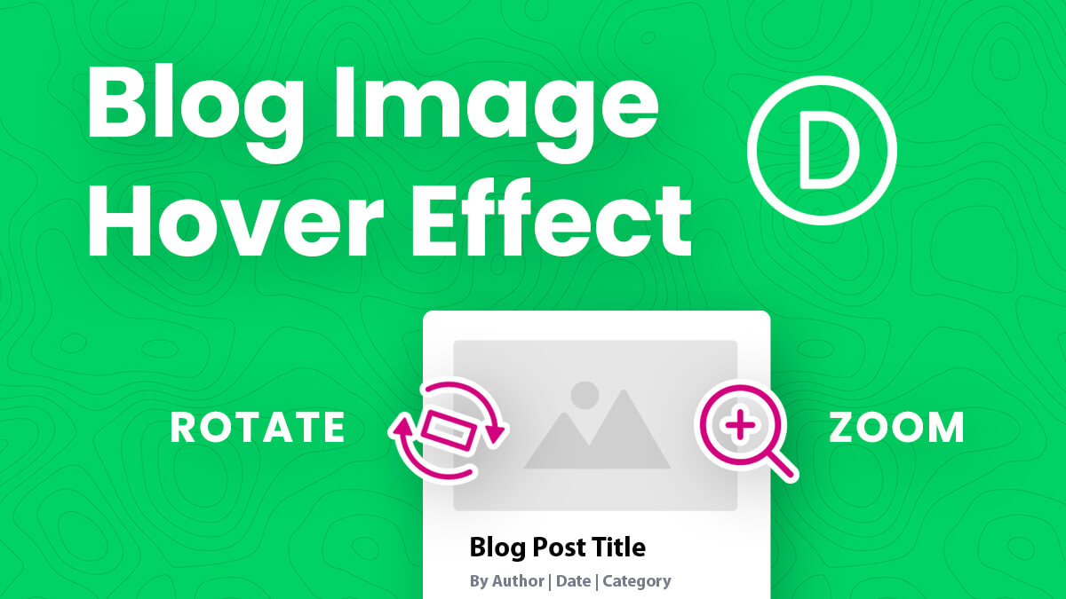 How To Add A Hover Zoom Rotate Effect To The Divi Blog Module Featured Images
