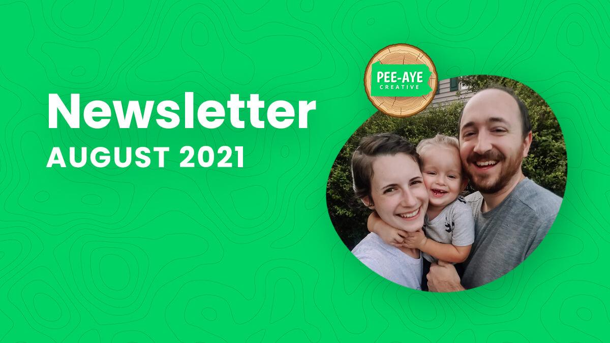 Pee Aye Creative Newsletter Recap of August 2021
